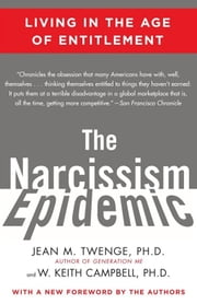 The Narcissism Epidemic - Living in the Age of Entitlement ebook by W. Keith Campbell, Ph.D.,Ph.D. Jean M. Twenge, Ph.D.