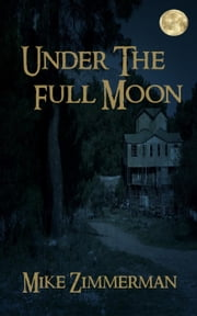 Under the Full Moon ebook by Mike Zimmerman