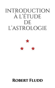 Introduction à l'étude de l'Astrologie ebook by Robert Fludd