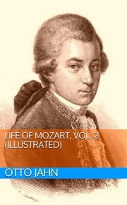 Life Of Mozart, Vol. 2 (Illustrated) ebook by Otto Jahn
