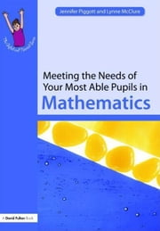 Meeting the Needs of Your Most Able Pupils in Maths ebook by McClure, Lynne
