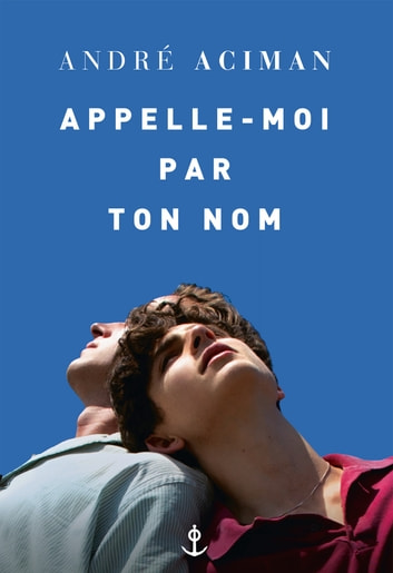 Appelle-moi par ton nom ebook by André Aciman