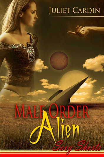 Male Order Alien ebook by Juliet Cardin