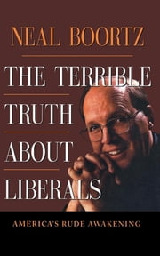 The Terrible Truth About Liberals ebook by Neal Boortz