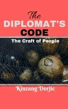 The Diplomat's Code - The Craft of People ebook by Kinzang Dorjic