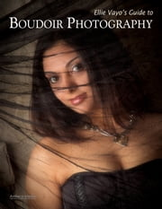 Ellie Vayo's Guide to Boudoir Photography ebook by Ellie Vayo