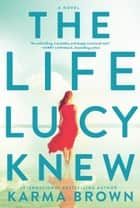 The Life Lucy Knew ebook by Karma Brown