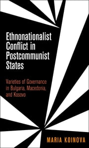 Ethnonationalist Conflict in Postcommunist States - Varieties of Governance in Bulgaria, Macedonia, and Kosovo ebook by Maria Koinova