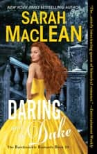 Daring and the Duke - The Bareknuckle Bastards Book III ebook by Sarah MacLean