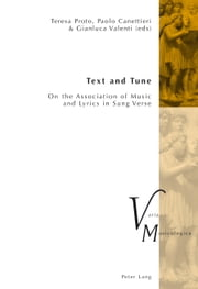 Text and Tune - On the Association of Music and Lyrics in Sung Verse ebook by Teresa Proto,Paolo Canettieri,Gianluca Valenti
