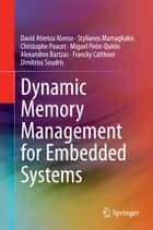 Dynamic Memory Management for Embedded Systems ebook by David Atienza Alonso,Stylianos Mamagkakis,Christophe Poucet,Miguel Peón-Quirós,Alexandros Bartzas,Francky Catthoor,Dimitrios Soudris