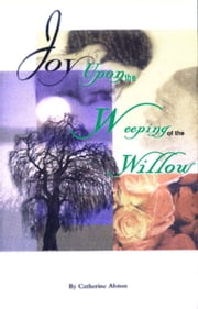 Joy Upon The Weeping Of The Willow ebook by Catherine Alston