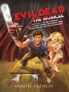 Evil Dead: The Musical ebook by George Reinblatt,Frank Cipolla,Christopher Bond