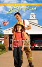 Fireman Dad (Mills & Boon Love Inspired) ebook by Betsy St. Amant