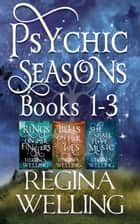 Psychic Seasons: Books 1-3 ebook by ReGina Welling