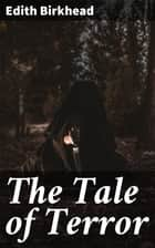 The Tale of Terror - A Study of the Gothic Romance ebook by Edith Birkhead