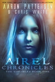 Season 1: The Vincibles: Episode 1: Greye - Airel Saga Chronicles ebook by Aaron Patterson,Chris White