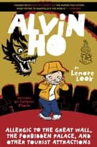 Alvin Ho: Allergic to the Great Wall, the Forbidden Palace, and Other Tourist Attractions ebook by Lenore Look, LeUyen Pham