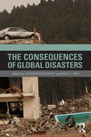 The Consequences of Global Disasters ebook by Anthony Elliott,Eric L. Hsu