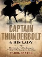 Captain Thunderbolt and His Lady - The true story of bushrangers Frederick Ward and Mary Ann Bugg ebook by Carol Baxter