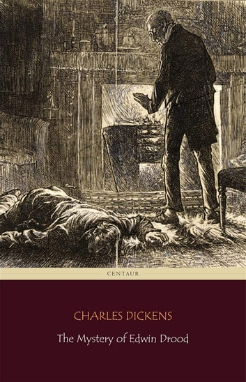 The Mystery of Edwin Drood (Centaur Classics) eBook by Charles Dickens