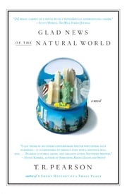 Glad News of the Natural World - A Novel ebook by T.R. Pearson