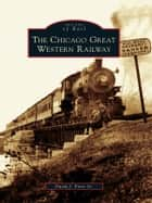 The Chicago Great Western Railway ebook by David J. Fiore Sr.