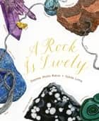 A Rock Is Lively ebook by Dianna Hutts Aston, Sylvia Long