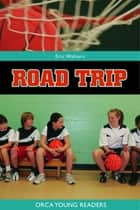 Road Trip ebook by Eric Walters