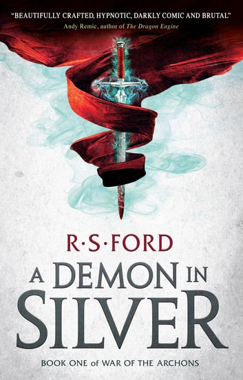 A Demon in Silver - (War of the Archons 1) eBook by R.S. Ford