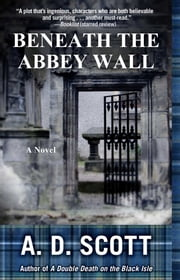 Beneath the Abbey Wall - A Novel ebook by A. D. Scott