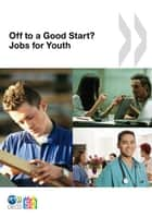 Off to a Good Start? Jobs for Youth ebook by Collective