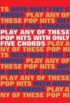 Play Any Of These Pop Hits With Only 5 Chords ebook by Wise Publications