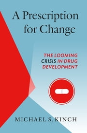 A Prescription for Change - The Looming Crisis in Drug Development ebook by Michael Kinch