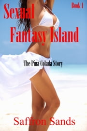 Sexual Fantasy Island~The Pina Colada Story ebook by Saffron Sands
