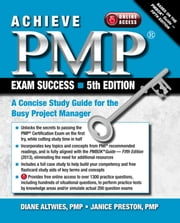 Achieve PMP Exam Success, 5th Edition - A Concise Study Guide for the Busy Project Manager ebook by Diane Altwies and Janice Preston