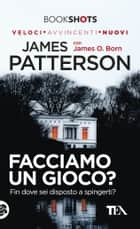 Facciamo un gioco? - Fin dove sei disposto a spingerti? ebook by James Patterson, James O. Born, Stefano Mogni
