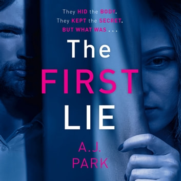 The First Lie - An addictive psychological thriller with a shocking twist audiobook by A. J. Park