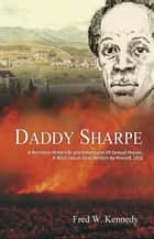 Daddy Sharpe: A Narrative of the Life and Adventures of Samuel Sharpe, A West Indian Slave, Written by Himself, 1832 ebook by Fred Kennedy