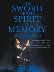 The Sword of the Spirit in Memory - (Easy Method to Memorize Scripture) ebook by Tena Marchand