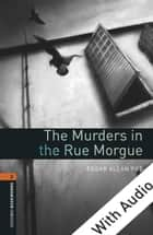 The Murders in the Rue Morgue - With Audio Level 2 Oxford Bookworms Library ebook by Edgar Allan Poe