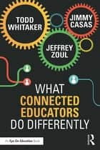 What Connected Educators Do Differently ebook by Todd Whitaker, Jeffrey Zoul, Jimmy Casas