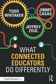 What Connected Educators Do Differently ebook by Todd Whitaker,Jeffrey Zoul,Jimmy Casas