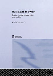Russia and the West - Environmental Co-operation and Conflict ebook by Geir Hønneland