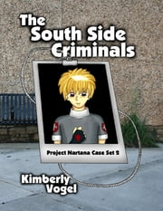 The South Side Criminals: Project Nartana Case Set 2 ebook by Kimberly Vogel