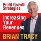 Increasing Your Revenues - Profit Growth Strategies audiobook by Brian Tracy