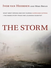 The Storm - What Went Wrong and Why During Hurricane Katrina--the Inside Story from One Loui siana Scientist ebook by Ivor van Heerden,Mike Bryan