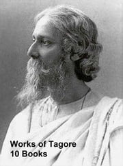 Works of Rabindranath Tagore: 10 Books ebook by Rabindranath Tagore
