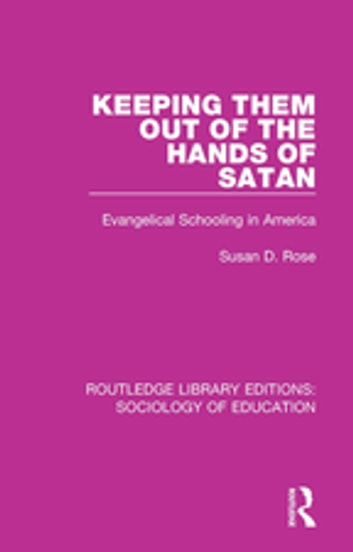 Keeping Them Out of the Hands of Satan - Evangelical Schooling in America ebook by Susan D. Rose