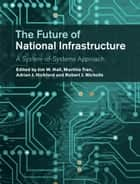 The Future of National Infrastructure ebook by Jim W. Hall,Martino Tran,Adrian J. Hickford,Robert J. Nicholls